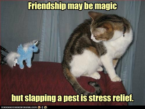 Friendship may be magic but slapping a pest is stress relief.