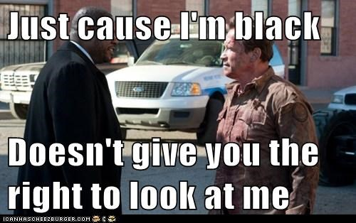 Just cause I'm black   Doesn't give you the right to look at me
