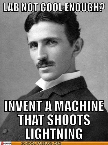 awesome,lab,advice,Nikola Tesla,lightning