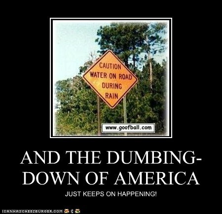AND THE DUMBING-DOWN OF AMERICA JUST KEEPS ON HAPPENING!