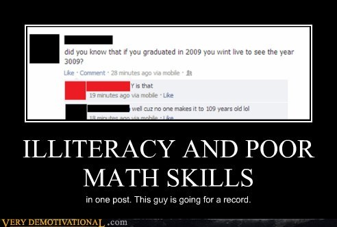 ILLITERACY AND POOR MATH SKILLS in one post. This guy is going for a record.