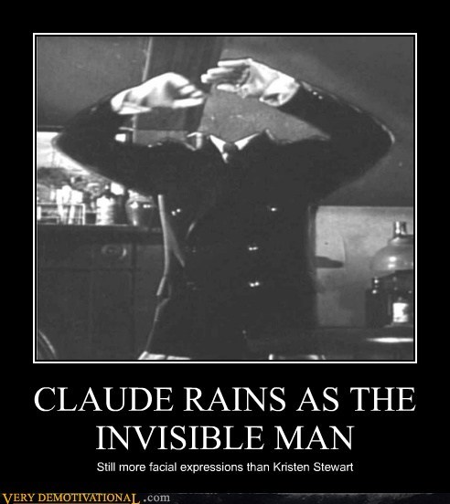 CLAUDE RAINS AS THE INVISIBLE MAN Still more facial expressions than Kristen Stewart