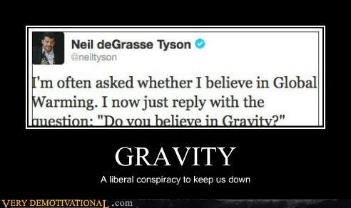 GRAVITY A liberal conspiracy to keep us down
