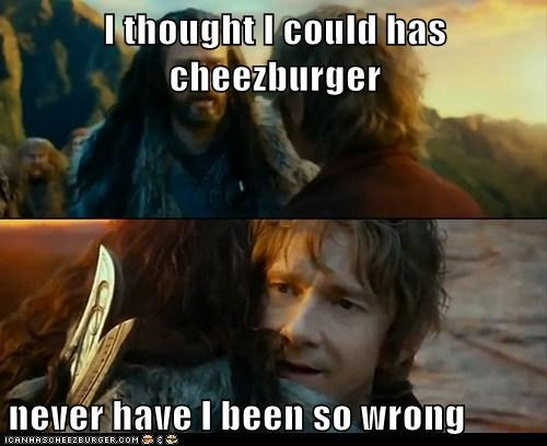 I thought I could has cheezburger  never have I been so wrong