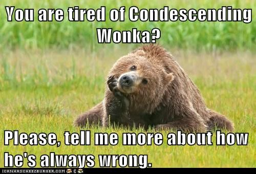 Mammal - Vou are tired of Condescending Wonka? Please, tell me more about how he's always wrong CANHASCHEE2EURGER cOM