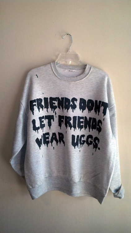 sweatshirt,friends,uggs,poorly dressed,g rated