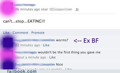Text - 26 minutes ago near can't...stop...EATING!! Like Comment Promote < Ex BF worms? 22 minutes ago Like wouldn't be the first thing you gave me about a minute ago Like Nice Lileo failbook.com