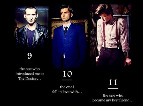 doctor who bbc 9 the one who introduced me to the doctor 10 the one i fell in love with 11 the one who became my best friend christopher eccleston david tenant matt smith