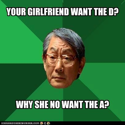 relationships,THE D,disappointed asian dad,that sounds naughty