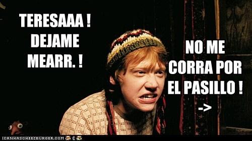 TERESAAA ! DEJAME MEARR. ! NO ME CORRA POR EL PASILLO ! ->
