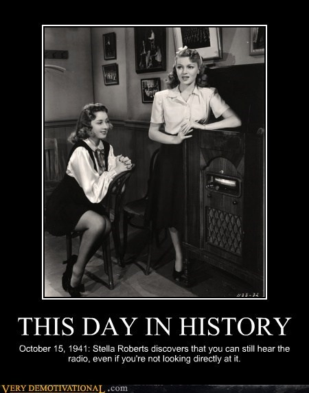 THIS DAY IN HISTORY October 15, 1941: Stella Roberts discovers that you can still hear the radio, even if you're not looking directly at it.