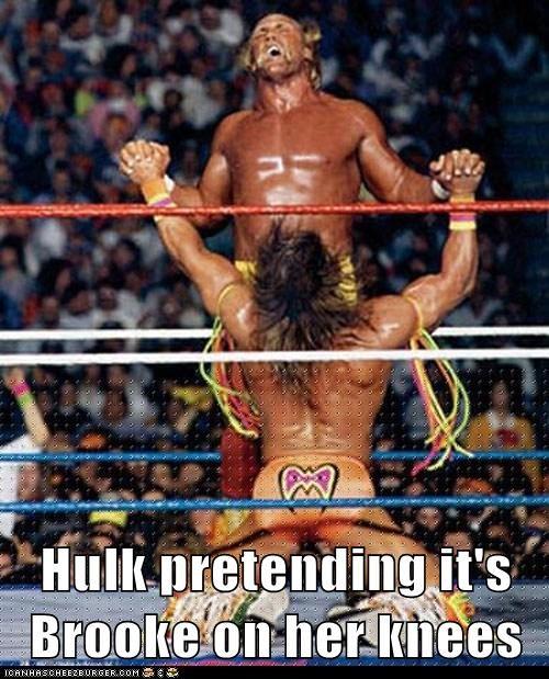 Hulk pretending it's Brooke on her knees