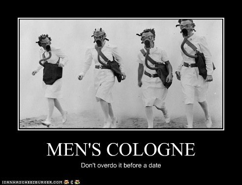 MEN'S COLOGNE Don't overdo it before a date