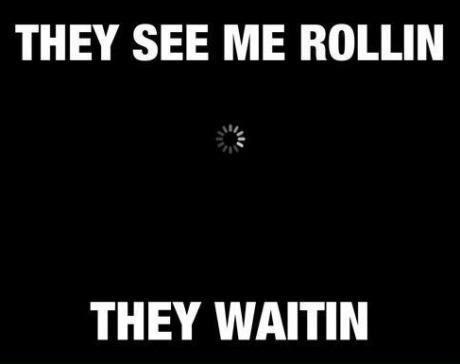 rollin,waitin,loading