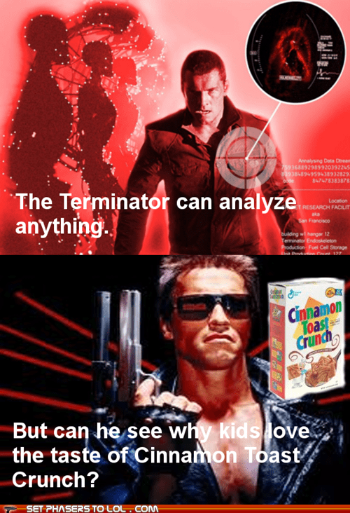 The Terminator cinnamon toast crunch see Arnold Schwarzenegger - 7019628032