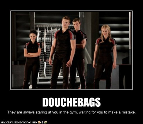 DOUCHEBAGS They are always staring at you in the gym, waiting for you to make a mistake.