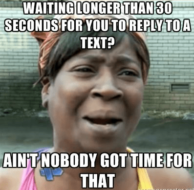 waiting,replying,aint-nobody-got-time-for-that