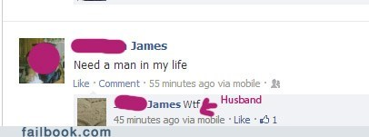 Text - James Need a man in my life Like Comment 55 minutes ago via mobile Husband James Wtf 45 minutes ago via mobile Like 1 failbook.com
