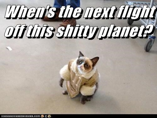 When's the next flight off this shitty planet?