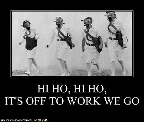 HI HO, HI HO, IT'S OFF TO WORK WE GO