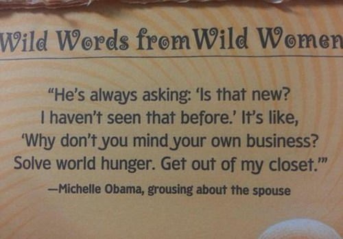 nagging,barack obama,wild women,Michelle Obama,dating fails,g rated