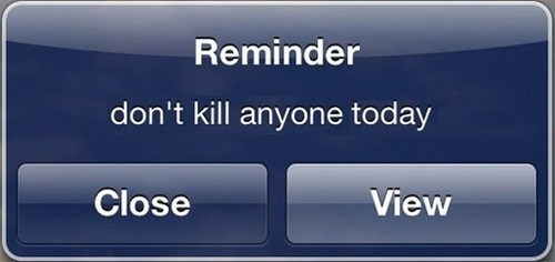 reminder,don't kill anyone,forgot,iphone,g rated,AutocoWrecks