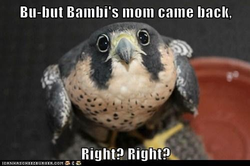 Bu-but Bambi's mom came back,  Right? Right?