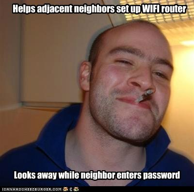 Helps adjacent neighbors set up WIFI router Looks away while neighbor enters password