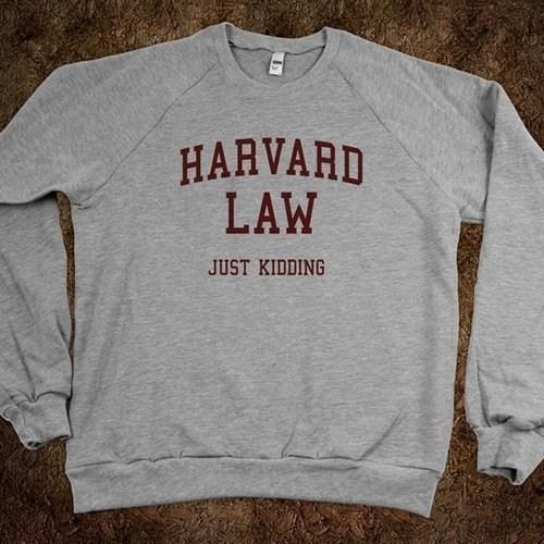 just kidding sweatshirt harvard law
