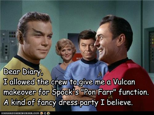 "Dear Diary, I allowed the crew to give me a Vulcan makeover for Spock's ""Pon Farr"" function. A kind of fancy dress party I believe."