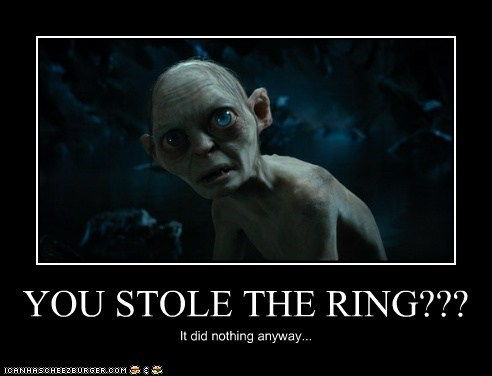 YOU STOLE THE RING??? It did nothing anyway...