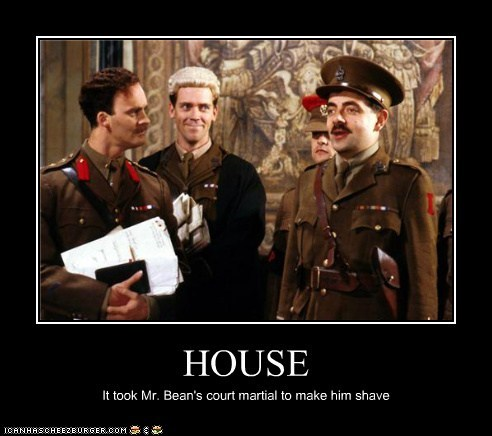 HOUSE It took Mr. Bean's court martial to make him shave