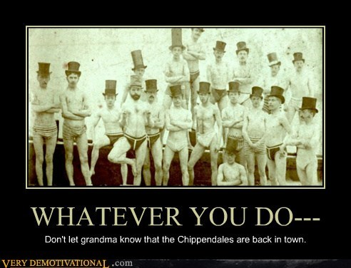WHATEVER YOU DO--- Don't let grandma know that the Chippendales are back in town.