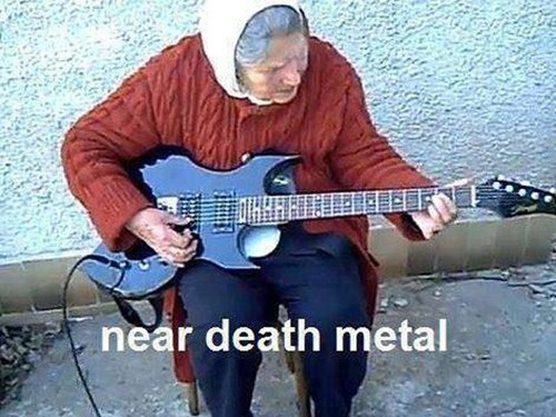 death metal,guitars,old people