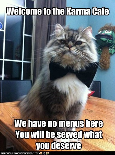Welcome to the Karma Cafe We have no menus here You will be served what you deserve