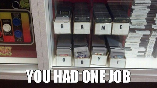 IRL you had one job game boy color Memes