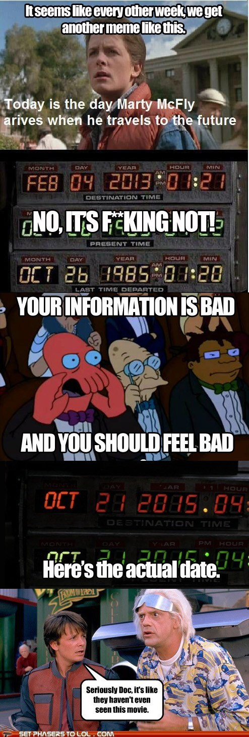 date you should feel bad back to the future your meme is bad please futurama no stop Zoidberg correction
