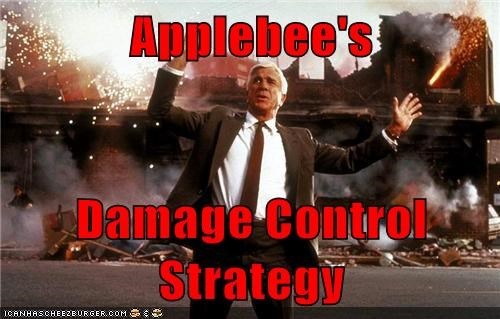 damage control,ineffective,tipping,leslie nielsen,applebees,strategy
