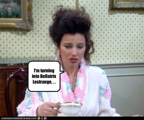 I'm turning into Bellatrix Lestrange. . .
