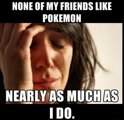 Pokémon Memes First World Problems - 7040016384