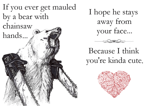 cute,bear,cards,mauled,chainsaw arms,Valentines day,dating fails,g rated