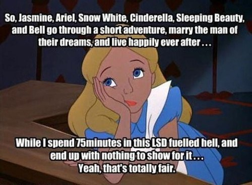 alice in wonderland,lsd,jealous,disney princesses,fair,happy,married