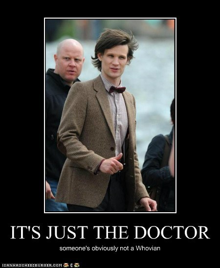 IT'S JUST THE DOCTOR someone's obviously not a Whovian