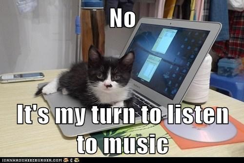 No It's my turn to listen to music - Lolcats - lol | cat memes ...