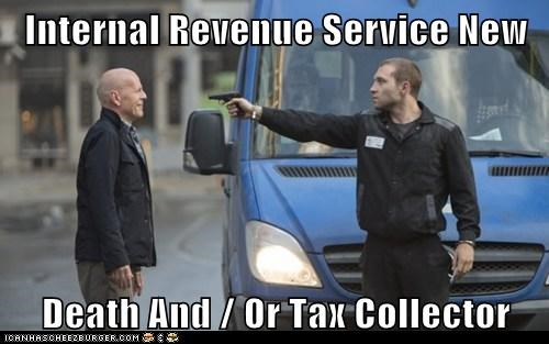 IRS,Death,bruce willis,taxes,die hard