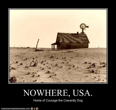 NOWHERE, USA. Home of Courage the Cowardly Dog