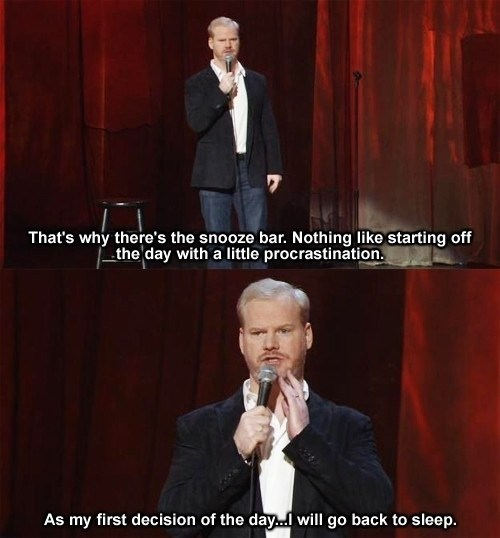 procrastination,get started,jim gaffigan,monday thru friday,g rated