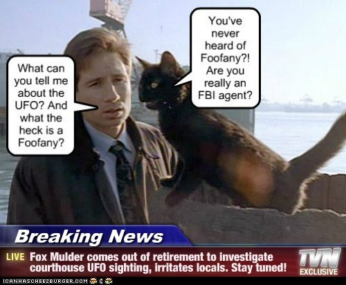 Breaking News - Fox Mulder comes out of retirement to investigate courthouse UFO sighting, irritates locals. Stay tuned!