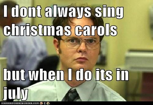Funny Christmas In July Memes.I Dont Always Sing Christmas Carols But When I Do Its In