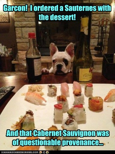 Garcon! I ordered a Sauternes with the dessert! And that Cabernet Sauvignon was of questionable provenance...
